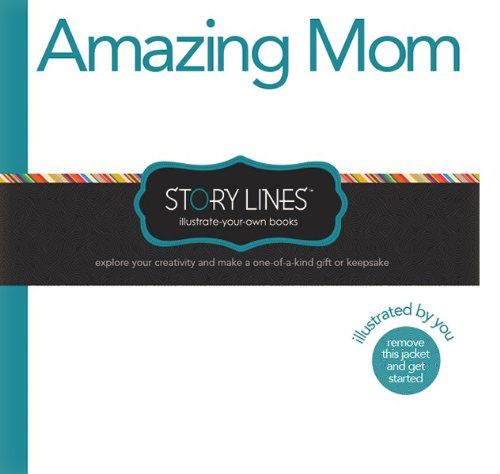 Story Lines: Amazing Mom (Illustrate Your Own Story)
