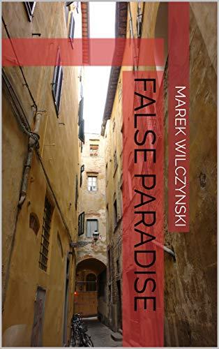 False Paradise Marek Wilczynski Kindle Edition By Marek