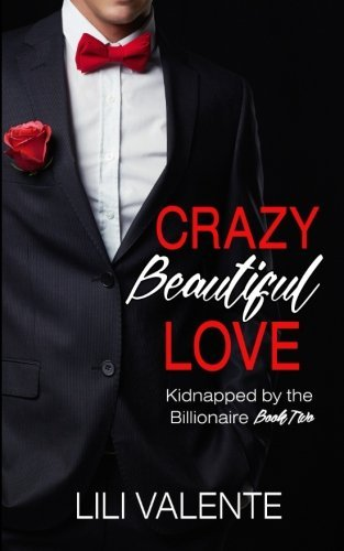 Crazy Beautiful Love (Kidnapped by the Billionaire) (Volume 2)