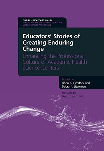 - Educators' Stories of Creating Enduring Change - Enhancing the Professional Culture of Academic Health Science Centers (Culture, Context and Quality Education, Leadership and Patient Care)