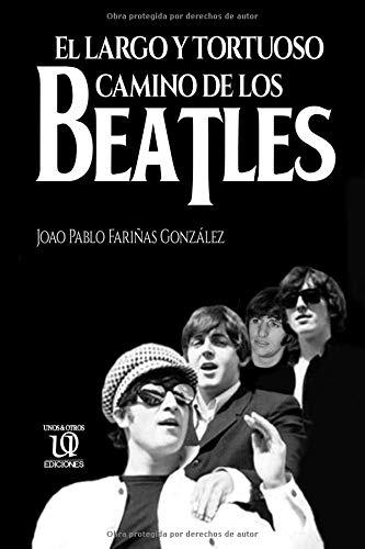 El largo y tortuoso camino de los Beatles  [Fariñas González, Joao Pablo] (Tapa Blanda)