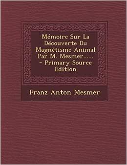 Memoire Sur La Decouverte Du Magnetisme Animal Par M