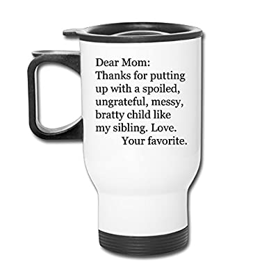 Dear Mom, Thanks For Putting Up With A Spoiled, Ungrateful, Messy, Bratty Child, Like My Sibling. Love, Your Favorite.png Travel Insulated Mugs