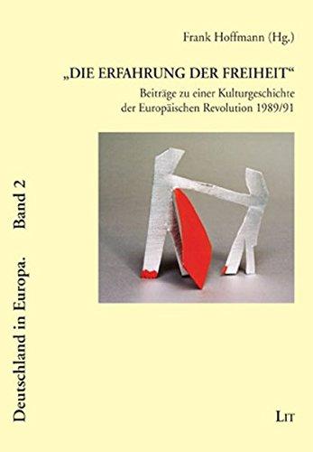Die Erfahrung der Freiheit - Beiträge zu einer Kulturgeschichte der Europäischen Revolution 1989/91 (Deutschland in Europa / Gesellschaft und Kultur) Taschenbuch – 5. Juli 2012 Frank Hoffmann LIT 3643117744 Ostdeutschland