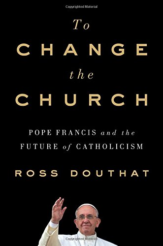 To Change the Church: Pope Francis and the Future of Catholicism cover