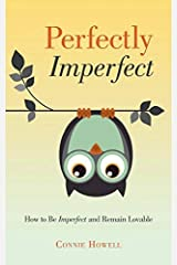 Perfectly Imperfect: How to Be Imperfect and Remain Lovable by Connie Howell (2014-11-05) Paperback