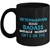 "Candid Awe - Gifts For Veterinarians: ""Veterinarian Because Badass Miracle Worker Isn't A Job Title"" Unique Funny Veterinary Medicine, Vet Tech, Animal Lovers, 11oz, Black Mug, Ceramic Coffee Cup"
