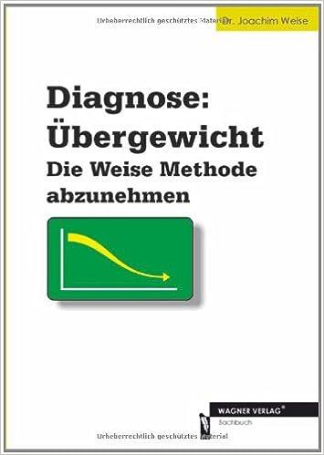 Diagnose: Übergewicht - Die Weise Methode abzunehmen: Amazon.de: Dr ...