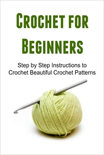 Crochet For Beginners Step By Step Instructions To Crochet