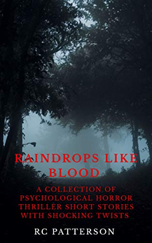 Raindrops Like Blood: A Collection of Psychological Horror Thriller Short  Stories with Shocking Twists