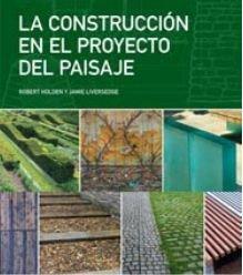 Descargar Libro La Construcción En El Proyecto Del Paisaje Robert Holden