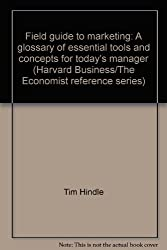 Field guide to marketing: A glossary of essential tools and concepts for today's manager (Harvard Business/The Economist reference series)