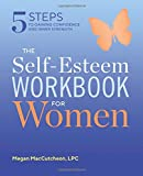 The Self Esteem Workbook for Women: 5 Steps to Gaining Confidence and Inner Strength