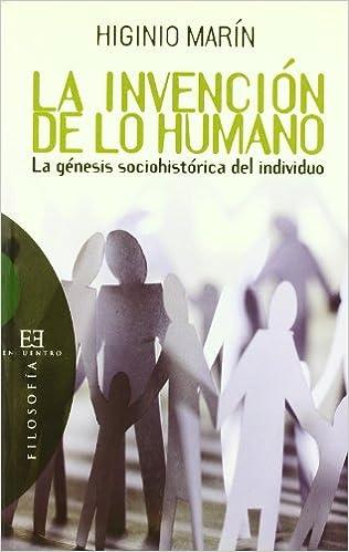 La Invencion De Lo Humano/ The Human Invention: La Genesis Sociohistorica Del Individuo (Spanish Edition)