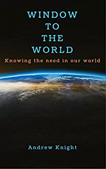 Window to the World: the numbers behind the need by [Knight, Andrew]