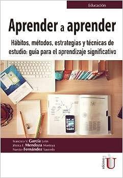 Aprender A Aprender Hábitos Métodos Estrategias Y Técnicas De Estudio Guía Para El Aprendizaje Significado Garcia Francisco 9789587629118 Amazon Com Books
