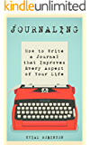 Journaling: How To Write A Journal In A Way That Improves Every Aspect Of Your Life