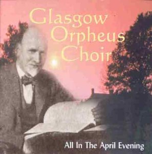 All in the April Evening by Glasgow Orpheus Choir (Glasgow Orpheus Choir All In The April Evening)