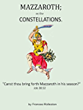 MAZZAROTH or, the CONSTELLATIONS and MIZRAIM; OR, ASTRONOMY OF EGYPT