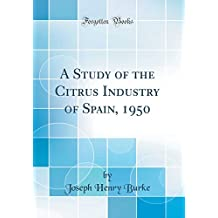 A Study of the Citrus Industry of Spain, 1950 (Classic Reprint)