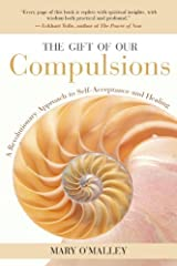 The Gift of Our Compulsions: A Revolutionary Approach to Self-Acceptance and Healing by Mary O'Malley (2004-09-28) Paperback