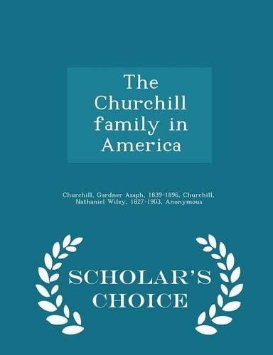 The Churchill family in America - Scholar's Choice Edition