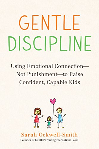 - Gentle Discipline: Using Emotional Connection--Not Punishment--to Raise Confident, Capable Kids