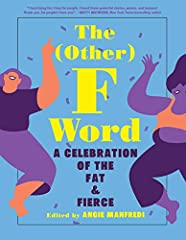 The definitive collection of art, poetry, and prose, celebrating fat acceptance    Chubby. Curvy. Fluffy. Plus-size. Thick. Fat. The time has come for fat people to tell their own stories. The (Other) F Word combines the voices of René...