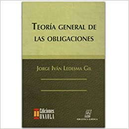 TEORIA GENERAL DE LAS OBLIGACIONES: Jorge Iván Ledesma Gil: 9789587311228: Amazon.com: Books