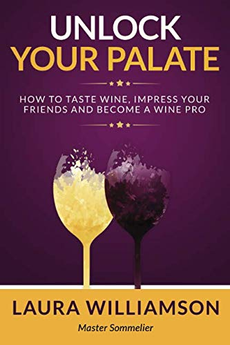 Unlock Your Palate: How to Taste Wine, Impress Your Friends and Become a Wine Pro by Laura Williamson