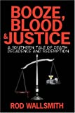 Booze Blood and Justice, Rod Wallsmith, 1425988393