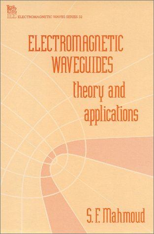 Electromagnetic Waveguides: Theory and applications (Electromagnetics and Radar)