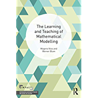 The Learning and Teaching of Mathematical Modelling (IMPACT: Interweaving Mathematics Pedagogy and Content for Teaching) (English Edition)