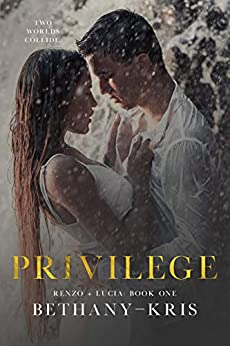 Privilege (Renzo + Lucia Book 1) by [Bethany-Kris]