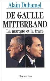De Gaulle-Mitterrand. La marque et la trace par Duhamel