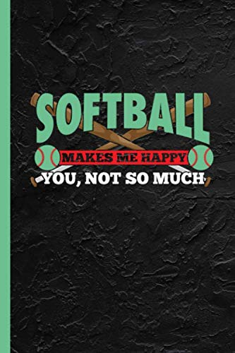 Softball Makes Me Happy You Not So Much: Notebook & Journal Or Diary For Fans & Hobby Athletes, Wide Ruled Paper (120 Pages, 6x9