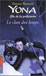vignette de 'Yona, fille de la préhistoire n° 1<br /> Le Clan des loups (Florence Reynaud)'