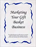 Marketing Your Gift Basket Business, Weidemann, Lonna L., 0974831611