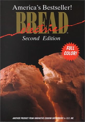Electric Bread ( America's Bestseller! ) Second Edition (Full Color) by Staff of Innovative Cooking Enterprises