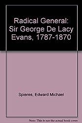 Radical General: Sir George De Lacy Evans, 1787-1870