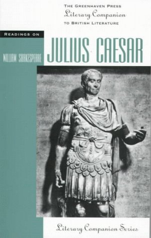 Readings on Julius Caesar (The Greenhaven Press Literary Companion to British Literature)
