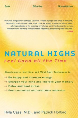Read Online Natural Highs: Supplements, Nutrition, and Mind-Body Techniques to Help You Feel Good All the Time pdf epub