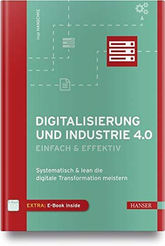 Digitalisierung und Industrie 4.0 - einfach und effektiv: Systematisch und lean die Digitale Transformation meistern Gebundenes Buch – 11. Juni 2018 Inge Hanschke 3446452931 Wirtschaft Gesellschaft)