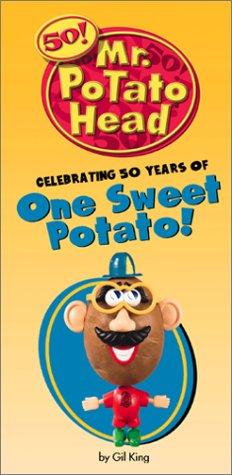 Read Online Mr. Potato Head Celebrating 50 Years Of One Sweet Potato! PDF