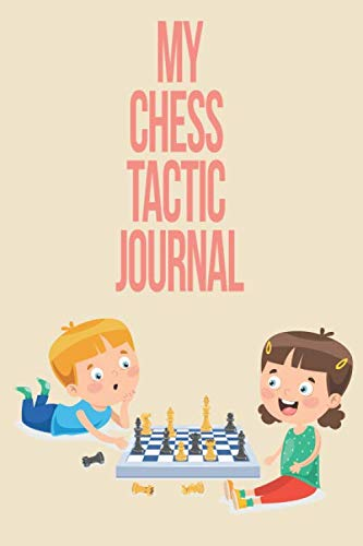 My Chess Tactic Journal: Chess Strategy Journal Notebook Record Log Book Gift Scorebook for Chess Tactics and Practise
