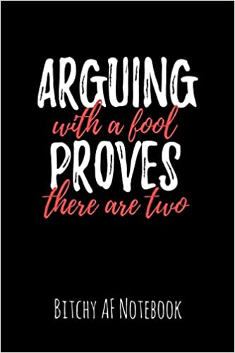 Arguing With A Fool Proves There Are Two Bitchy Af Notebook