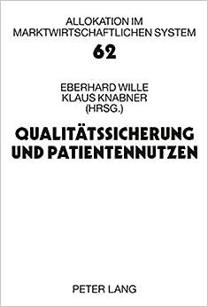 Book Qualitaetssicherung Und Patientennutzen: 13. Bad Orber Gespraeche Ueber Kontroverse Themen Im Gesundheitswesen 20.-21. November 2008 (Allokation Im Marktwirtschaftlichen System)