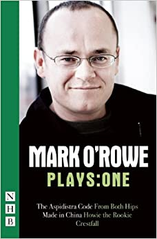 Book Mark O'Rowe Plays: One (The Aspidistra Code, From Both Hips, Made in China, Howie the Rookie, Crestfall)
