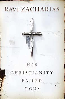 Has Christianity Failed You? by [Zacharias, Ravi]
