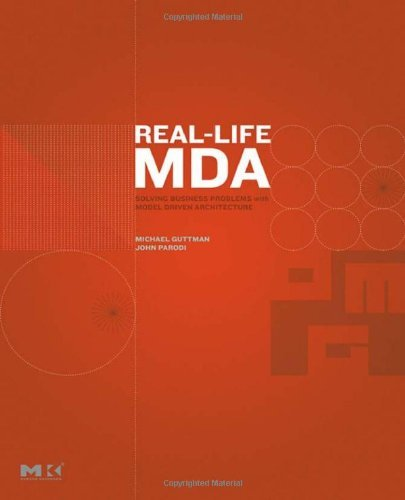Download Real-Life MDA: Solving Business Problems with Model Driven Architecture (The MK/OMG Press) Pdf